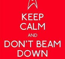 Keep calm and don't beam down. by Smallbrainfield