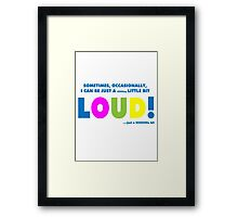 A little bit loud! Framed Print