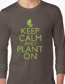 Keep Calm and Plant On Long Sleeve T-Shirt