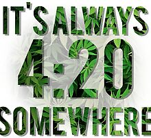 It's Always 4:20 Somewhere by Conor Reed