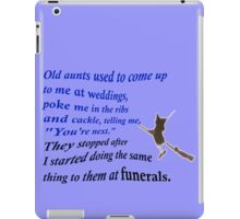 Old aunts used to come up to me at weddings iPad Case/Skin