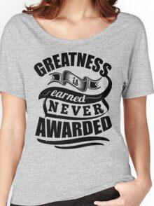 Greatness Is Earned Never Awarded Gym Sports Quotes Women's Relaxed Fit T-Shirt