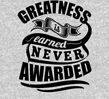Greatness Is Earned Never Awarded Gym Sports Quotes T-Shirt