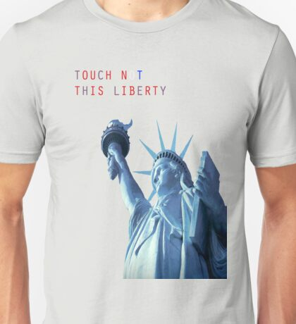 TOUCH NOT THIS LIBERTY Unisex T-Shirt