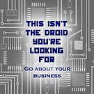 This isn't the Droid You're Looking For... by Khepera