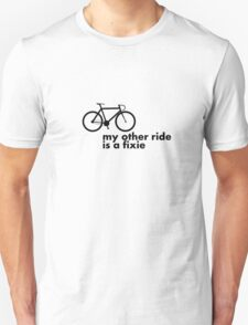 my other ride is a fixie. Unisex T-Shirt