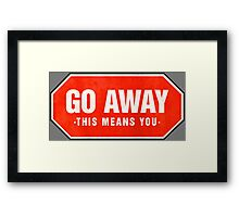 Grunge 'Go Away - This Means You' (red sign) Framed Print