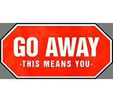 Grunge 'Go Away - This Means You' (red sign) Photographic Print