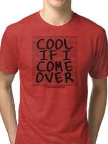 lyrics series: cool if I come over Tri-blend T-Shirt
