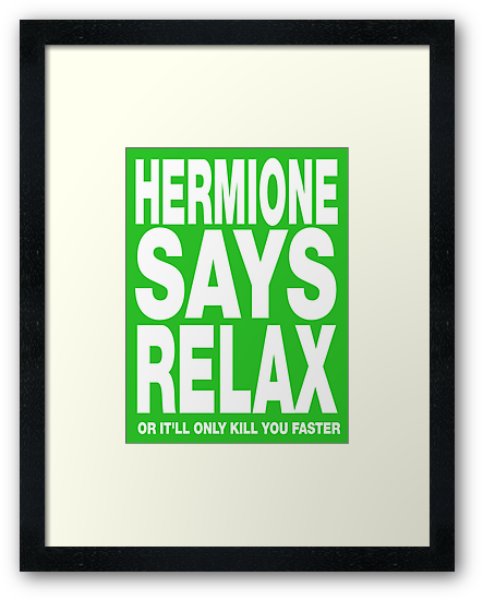 HERMIONE SAYS RELAX by nimbusnought