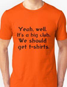 We should get t-shirts. T-Shirt