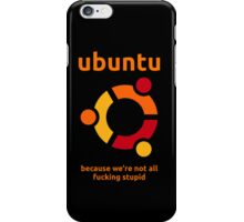 Ubuntu - because we're not all fucking stupid iPhone Case/Skin