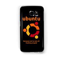 Ubuntu - because we're not all fucking stupid Samsung Galaxy Case/Skin