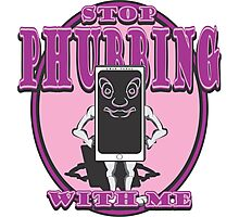 STOP PHUBBING WITH ME - #2 Photographic Print