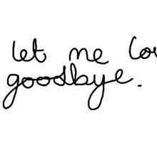 Love you goodbye lyrics Harry handwriting by jessiicaas