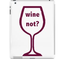Wine Not? iPad Case/Skin
