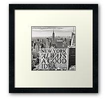 New York is Always a Good Idea Framed Print