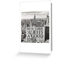New York is Always a Good Idea Greeting Card