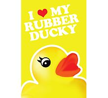 I Love My Rubber Ducky [iPad / iPhone / iPod Case, Print & Tshirt] Photographic Print