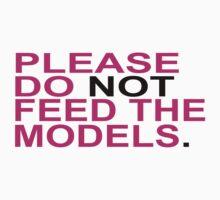 PLEASE DO NOT FEED MODELS by mcdba