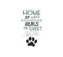 Home is Where Someone Runs to Greet You - Paw Print Style 2 by JessicaADesign