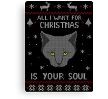 all I want for Christmas is your SOUL - ugly christmas sweater  Canvas Print