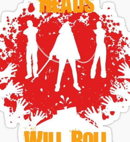 Heads Will Roll Sticker