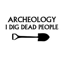 Archeology I Dig Dead People by FunniestSayings