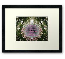 Be like the flower.... Framed Print