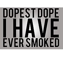 Dopest Dope. Photographic Print