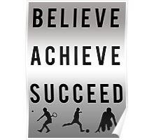 BELIEVE - ACHIEVE - SUCCEED. Poster