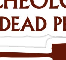 Archeology I Dig Dead People Sticker