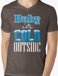 Baby it's cold outside Mens V-Neck T-Shirt