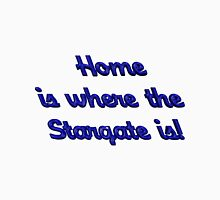 Home is Where the Stargate Is! Unisex T-Shirt