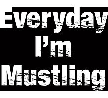 Everyday I'm Mustling (White Font) Photographic Print