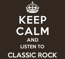 Keep Calm and listen to Classic Rock by Yiannis  Telemachou