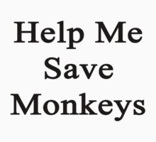 Help Me Save Monkeys by supernova23
