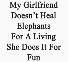 My Girlfriend Doesn't Heal Elephants For A Living She Does It For Fun by supernova23