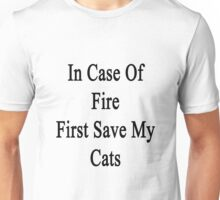 In Case Of Fire First Save My Cats  Unisex T-Shirt