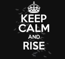 KEEP CALM AND RISE by bomdesignz