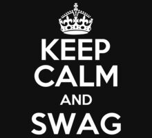 KEEP CALM AND SWAG (dark) by bomdesignz