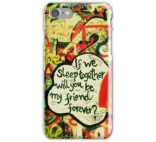 If We Sleep Together Will You Be My Friend Forever? iPhone Case/Skin