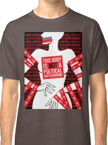 This Body is Not a Political Battleground Classic T-Shirt