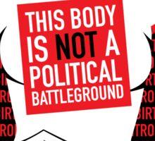 This Body is Not a Political Battleground Sticker