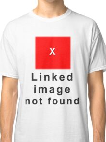 Linked Image Not Found  Classic T-Shirt