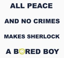 All peace and no crimes makes Sherlock a bored boy. Kids Clothes