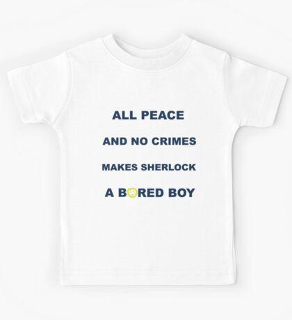 All peace and no crimes makes Sherlock a bored boy. Kids Tee