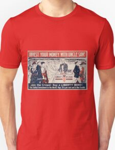 Invest your money with Uncle Sam! Join the crowd Buy a Liberty bond! Unisex T-Shirt