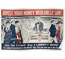 Invest your money with Uncle Sam! Join the crowd Buy a Liberty bond! Poster