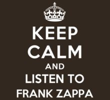 Keep Calm and listen to Frank Zappa by Yiannis  Telemachou